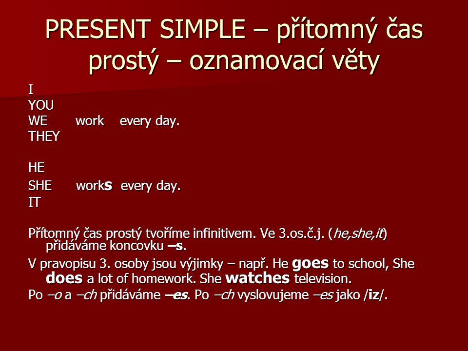 PRESENT SIMPLE – přítomný čas prostý – oznamovací věty IYOU WE work every day.