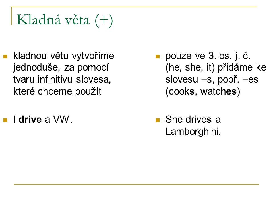 Kladná věta (+) kladnou větu vytvoříme jednoduše, za pomocí tvaru infinitivu slovesa, které chceme použít I drive a VW. pouze ve 3. os. j. č. (he, she
