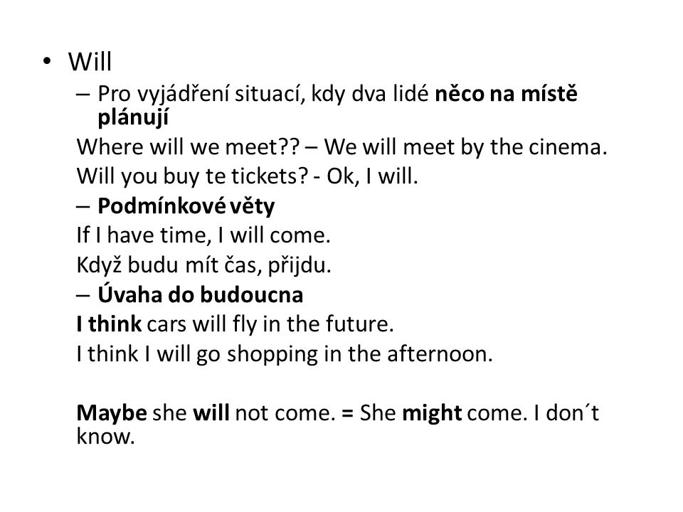 Will – Pro vyjádření situací, kdy dva lidé něco na místě plánují Where will we meet .