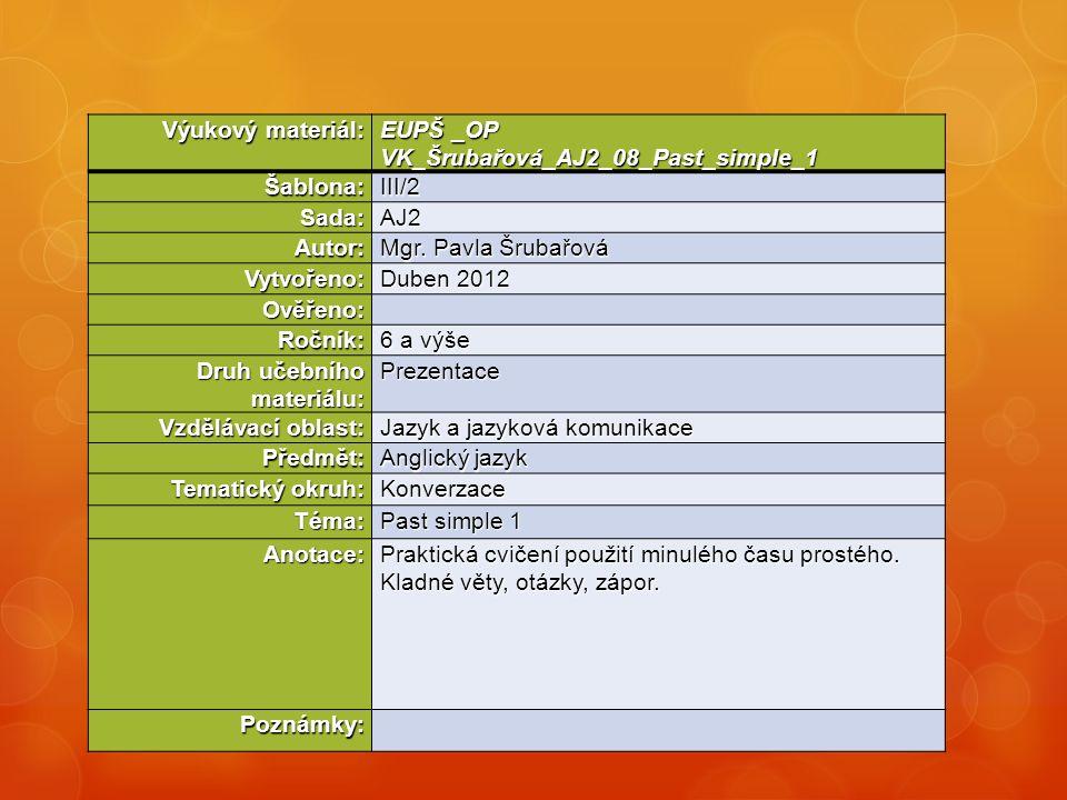 Výukový materiál: EUPŠ _OP VK_Šrubařová_AJ2_08_Past_simple_1 Šablona:III/2 Sada:AJ2 Autor: Mgr.