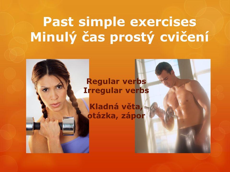 Past simple exercises Minulý čas prostý cvičení Regular verbs Irregular verbs Kladná věta, otázka, zápor