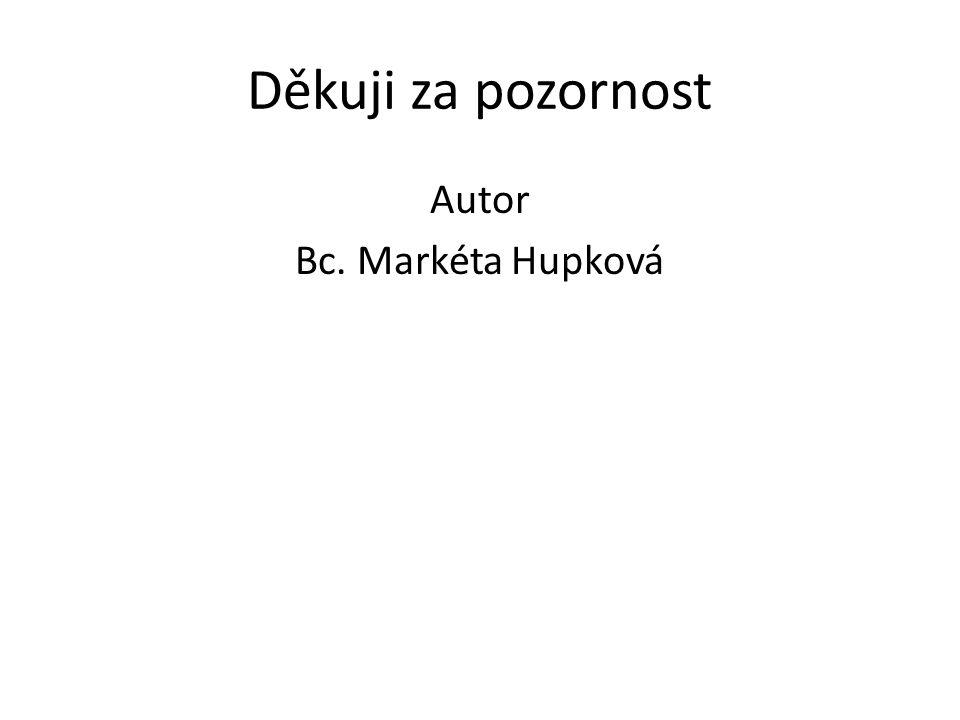 Děkuji za pozornost Autor Bc. Markéta Hupková