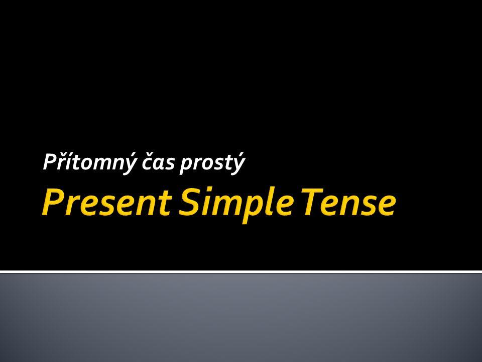  Přítomný čas prostý tvoříme tvarem infinitivu významového slovesa  Ve 3.