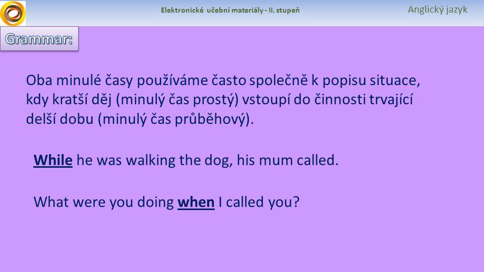 Elektronické učební materiály - II. stupeň Anglický jazyk Oba minulé časy používáme často společně k popisu situace, kdy kratší děj (minulý čas prostý