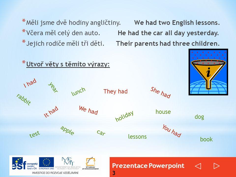 Prezentace Powerpoint 3 * Měli jsme dvě hodiny angličtiny.