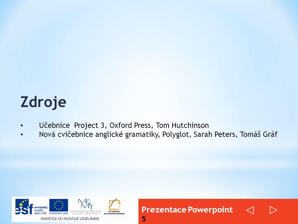 Prezentace Powerpoint 5 Učebnice Project 3, Oxford Press, Tom Hutchinson Nová cvičebnice anglické gramatiky, Polyglot, Sarah Peters, Tomáš Gráf Zdroje