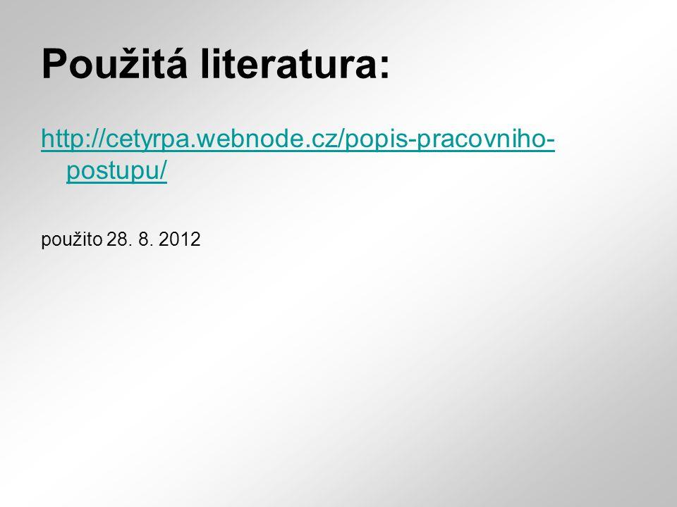 Použitá literatura: http://cetyrpa.webnode.cz/popis-pracovniho- postupu/ použito 28. 8. 2012