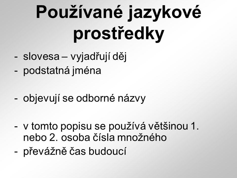 Používané jazykové prostředky -slovesa – vyjadřují děj -podstatná jména -objevují se odborné názvy -v tomto popisu se používá většinou 1. nebo 2. osob