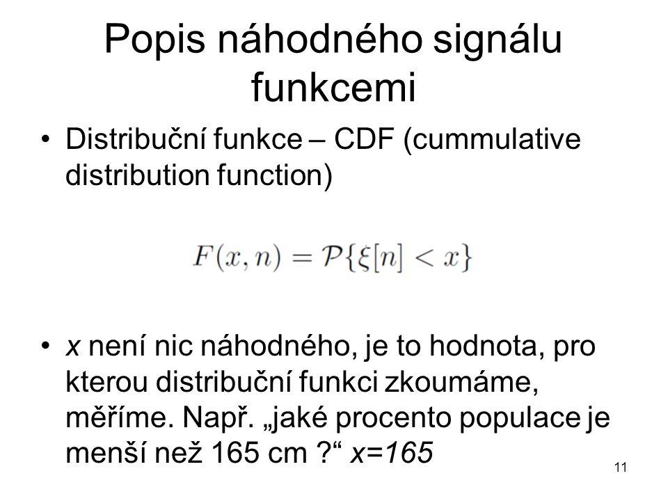 Popis náhodného signálu funkcemi Distribuční funkce – CDF (cummulative distribution function) x není nic náhodného, je to hodnota, pro kterou distribuční funkci zkoumáme, měříme.