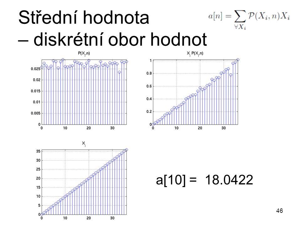Střední hodnota – diskrétní obor hodnot 46 a[10] = 18.0422