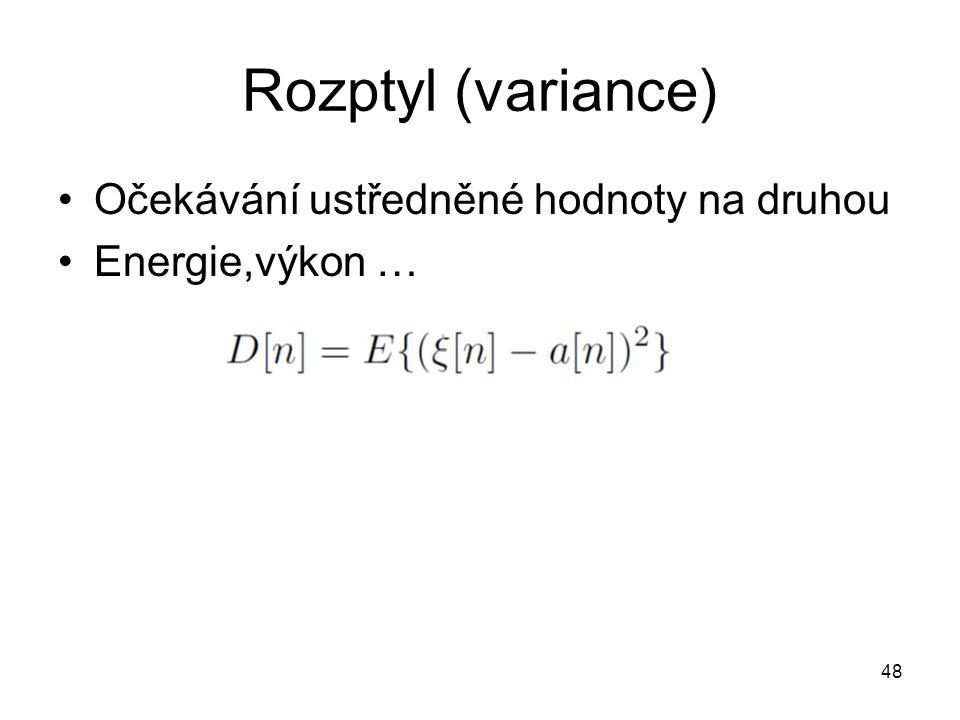 Rozptyl (variance) Očekávání ustředněné hodnoty na druhou Energie,výkon … 48