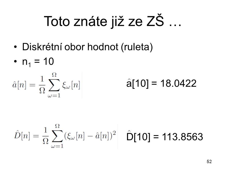Toto znáte již ze ZŠ … a[10] = 18.0422 52 D[10] = 113.8563 Diskrétní obor hodnot (ruleta) n 1 = 10