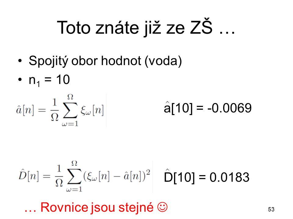 Toto znáte již ze ZŠ … a[10] = -0.0069 53 D[10] = 0.0183 Spojitý obor hodnot (voda) n 1 = 10 … Rovnice jsou stejné