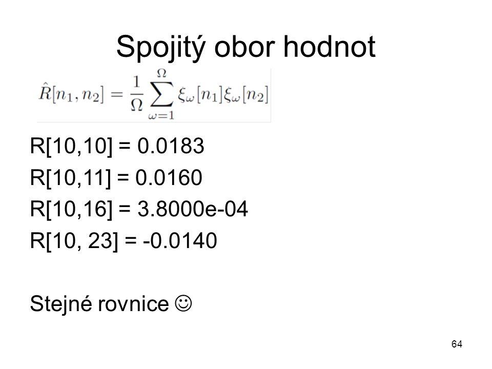 Spojitý obor hodnot R[10,10] = 0.0183 R[10,11] = 0.0160 R[10,16] = 3.8000e-04 R[10, 23] = -0.0140 Stejné rovnice 64