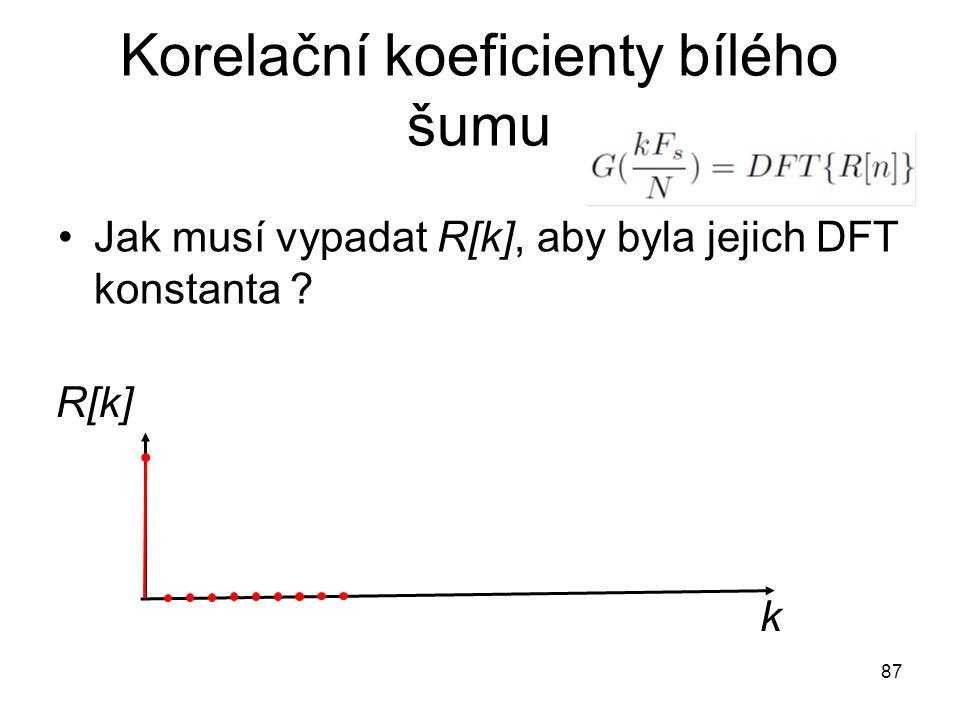 Korelační koeficienty bílého šumu Jak musí vypadat R[k], aby byla jejich DFT konstanta ? 87 R[k] k