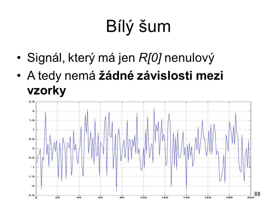 Bílý šum Signál, který má jen R[0] nenulový A tedy nemá žádné závislosti mezi vzorky 88