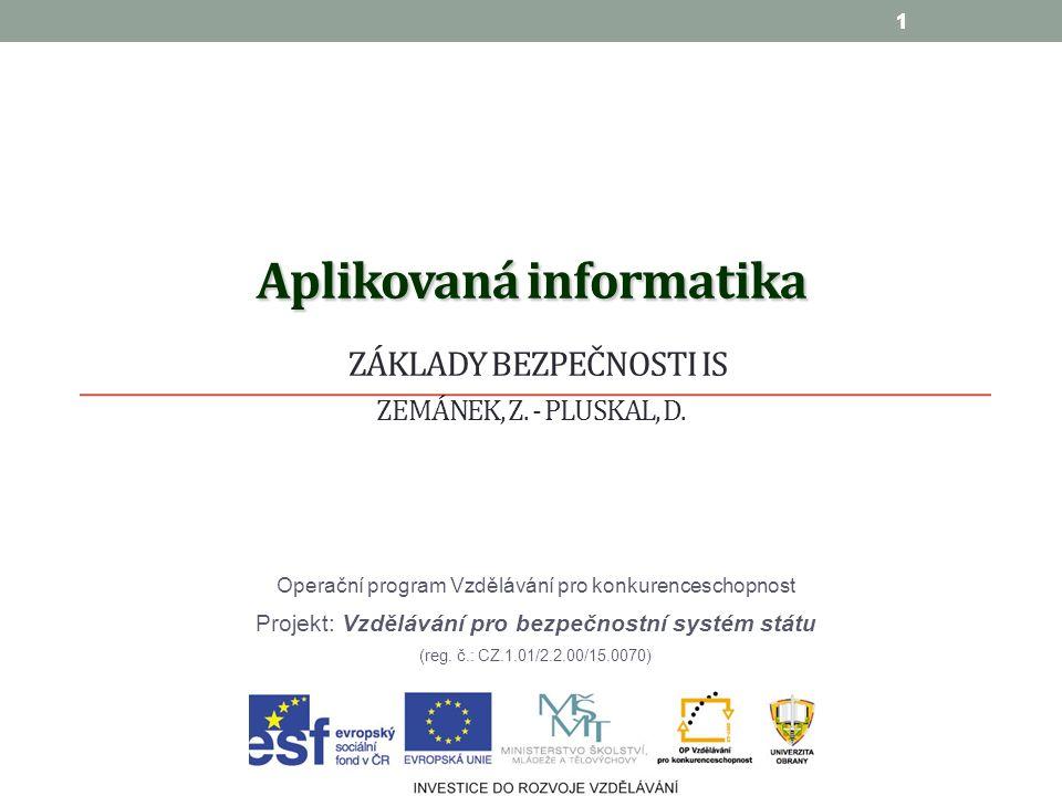 1 Aplikovaná informatika Aplikovaná informatika ZÁKLADY BEZPEČNOSTI IS ZEMÁNEK, Z.