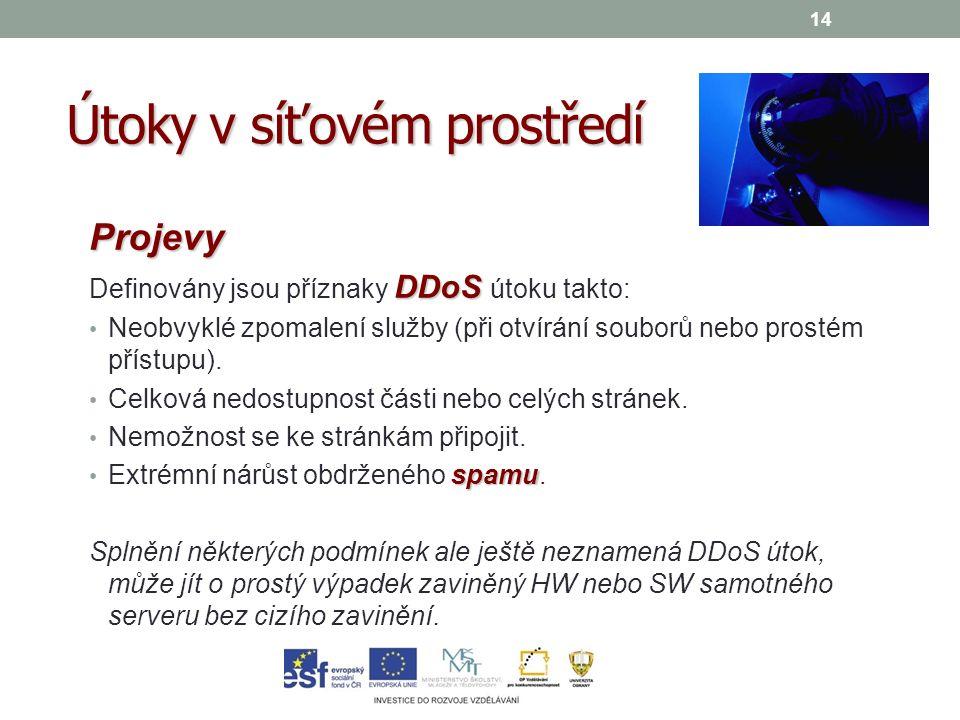 14 Projevy DDoS Definovány jsou příznaky DDoS útoku takto: Neobvyklé zpomalení služby (při otvírání souborů nebo prostém přístupu).