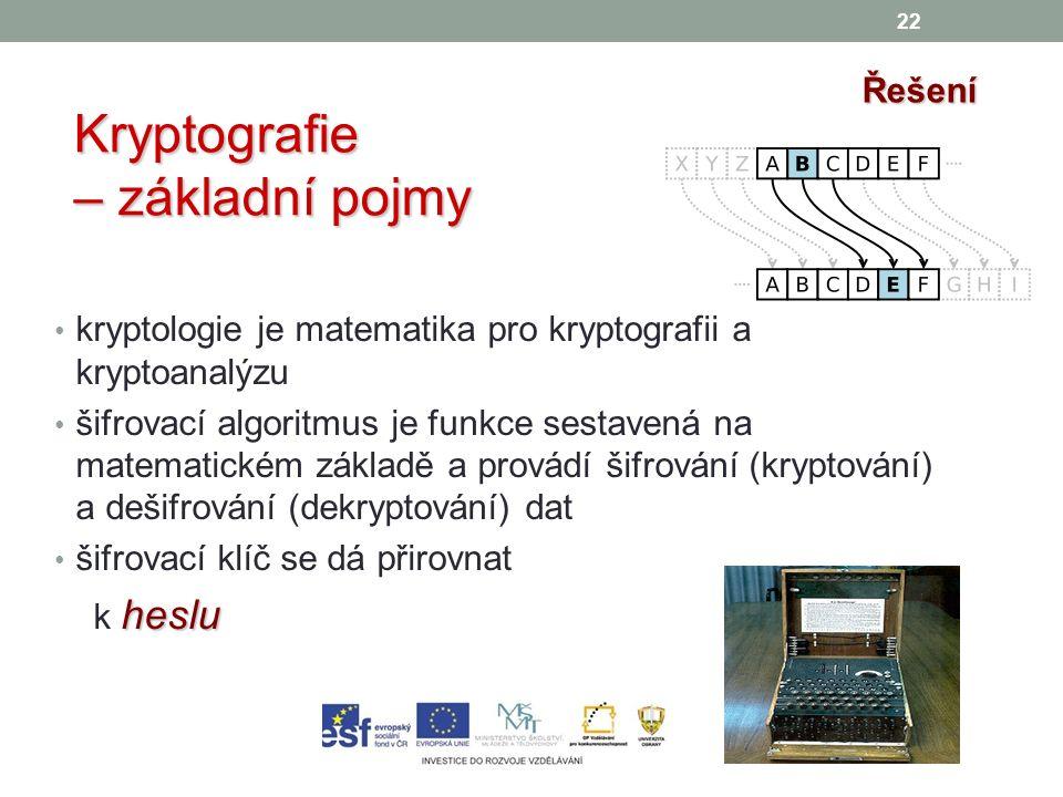 22 Řešení Kryptografie – základní pojmy kryptologie je matematika pro kryptografii a kryptoanalýzu šifrovací algoritmus je funkce sestavená na matematickém základě a provádí šifrování (kryptování) a dešifrování (dekryptování) dat šifrovací klíč se dá přirovnat heslu k heslu
