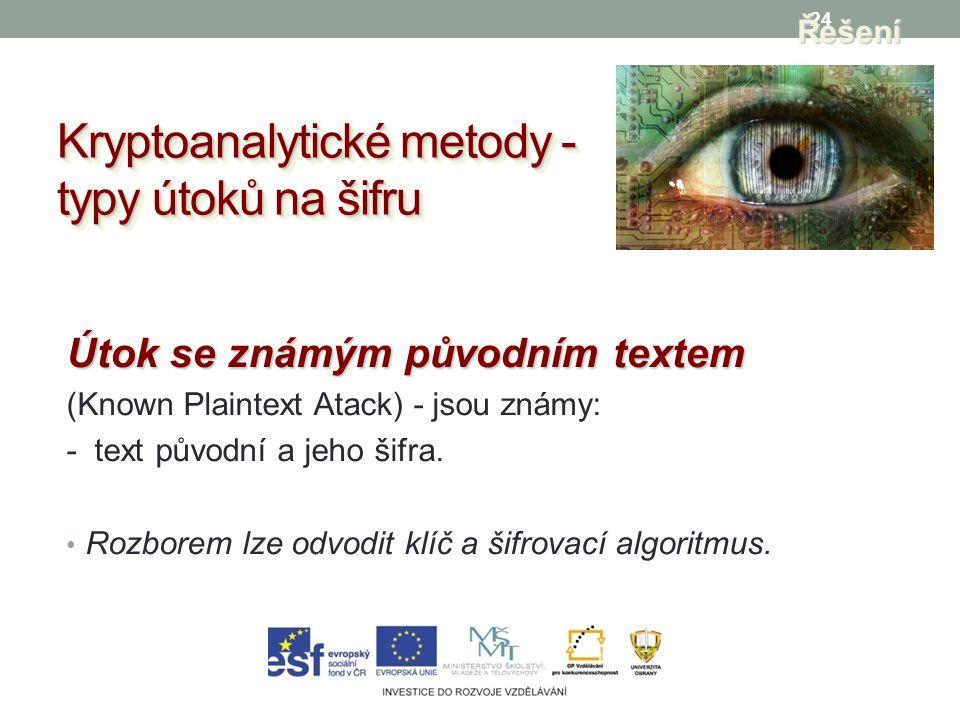 24 Kryptoanalytické metody - typy útoků na šifru Řešení Útok se známým původním textem (Known Plaintext Atack) - jsou známy: - text původní a jeho šifra.