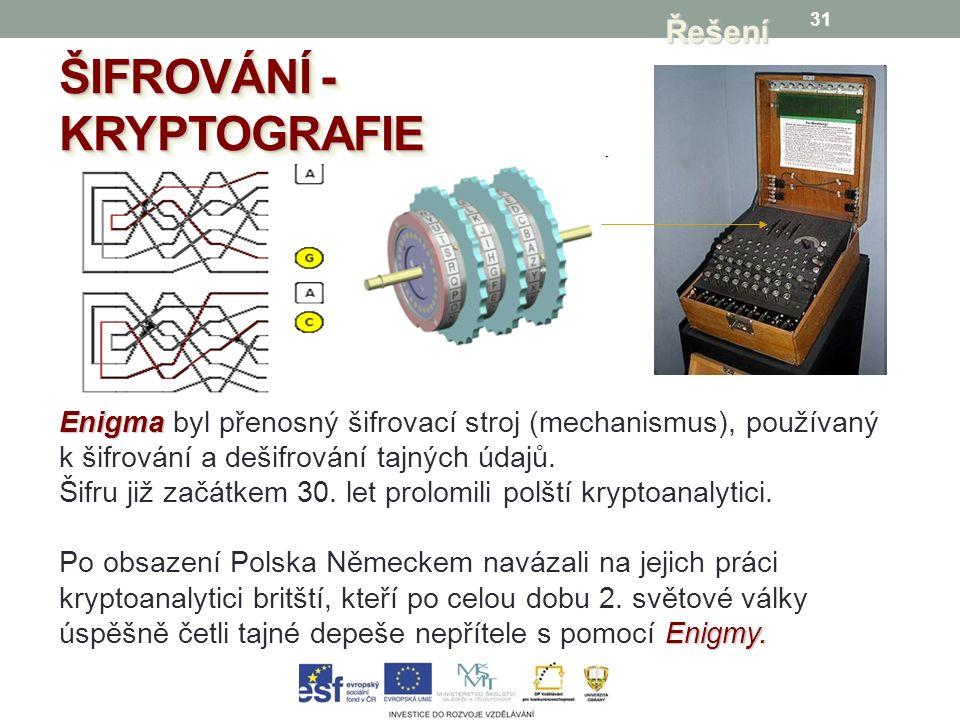 31Řešení Enigma Enigma byl přenosný šifrovací stroj (mechanismus), používaný k šifrování a dešifrování tajných údajů.