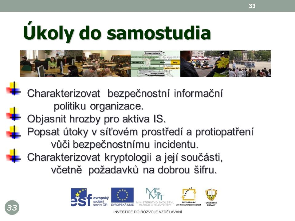 33 Úkoly do samostudia 33 Charakterizovat bezpečnostní informační politiku organizace.