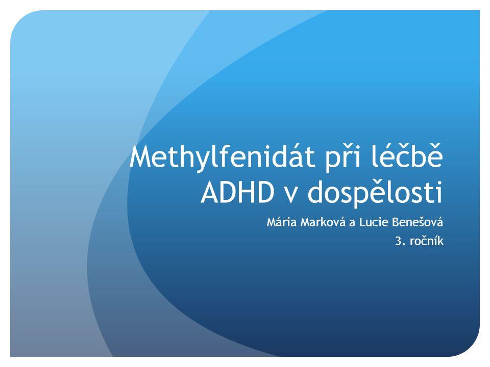 Methylfenidát při léčbě ADHD v dospělosti Mária Marková a Lucie Benešová 3. ročník