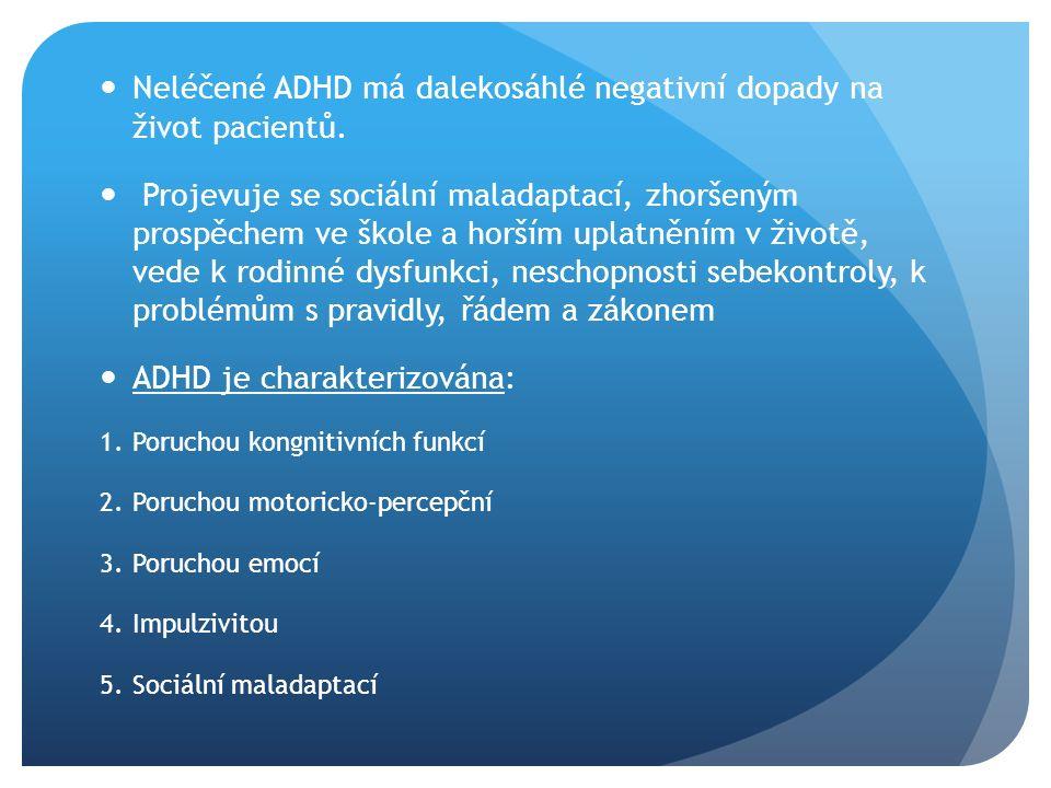 Vyšetření Při vyšetřování se sledují tři základní diagnostické okruhy - porucha pozornosti, impulzivity a hyperaktivity Diagnostická kritéria poruchy pozornosti a aktivity čisté ADHD jsou stanoveny podle amerického diagnostického a statistického manuálu duševních poruch (DSM IV) ADHD je zobrazovacími metodami zjišťován: signifikantně menší (-3,5 %) objem mozku a mozečku zmenšený objem bazálních ganglií (nc.