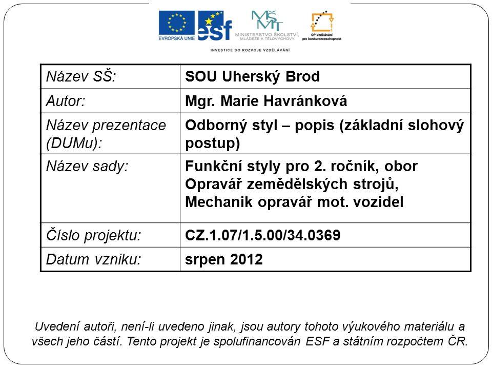 Název SŠ:SOU Uherský Brod Autor:Mgr. Marie Havránková Název prezentace (DUMu): Odborný styl – popis (základní slohový postup) Název sady:Funkční styly