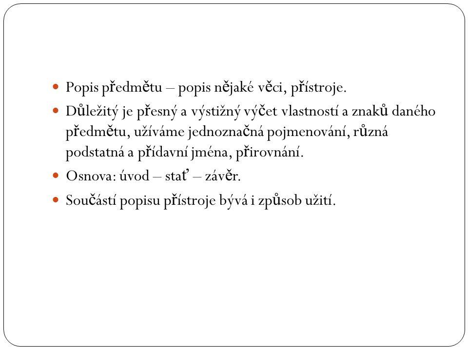Popis p ř edm ě tu – popis n ě jaké v ě ci, p ř ístroje.