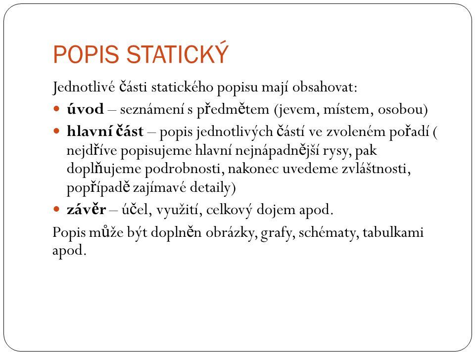 POPIS STATICKÝ Jednotlivé č ásti statického popisu mají obsahovat: úvod – seznámení s p ř edm ě tem (jevem, místem, osobou) hlavní č ást – popis jedno