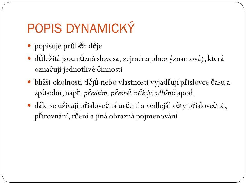 POPIS DYNAMICKÝ popisuje pr ů b ě h d ě je d ů ležitá jsou r ů zná slovesa, zejména plnovýznamová), která ozna č ují jednotlivé č innosti bližší okoln