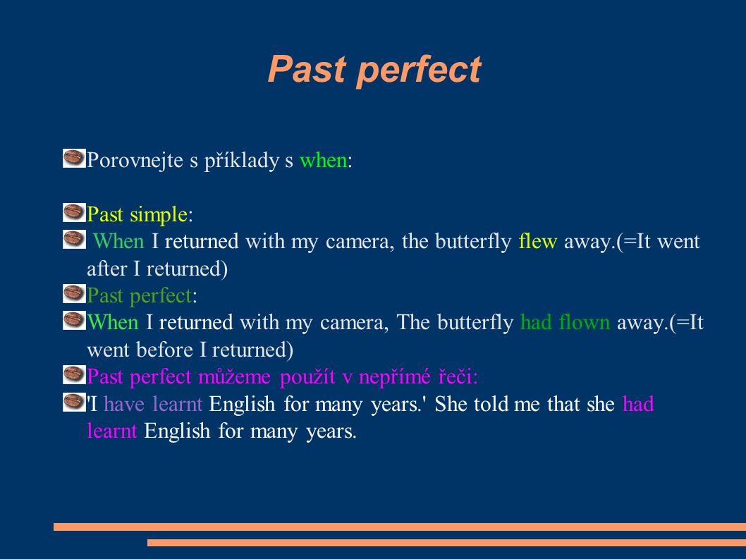 Past perfect ● Použitá literatura: ● Gramatika a slovník, Zdeněk Šmíra, IMPEX BOHUMIN,2001