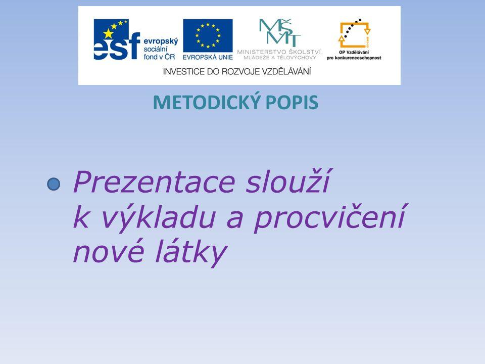 Prezentace slouží k výkladu a procvičení nové látky METODICKÝ POPIS