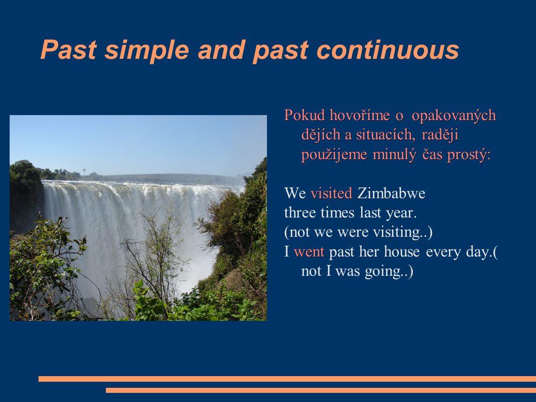 Past simple and past continuous Pokud hovoříme o opakovaných dějích a situacích, raději použijeme minulý čas prostý: visited We visited Zimbabwe three times last year.