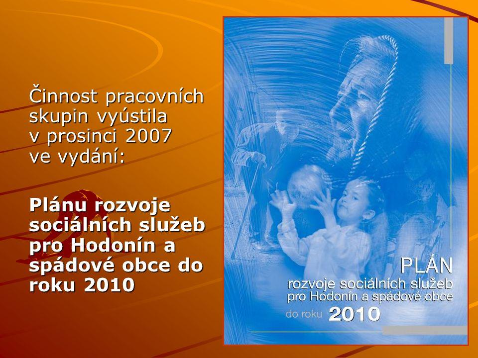Činnost pracovních skupin vyústila v prosinci 2007 ve vydání: Plánu rozvoje sociálních služeb pro Hodonín a spádové obce do roku 2010