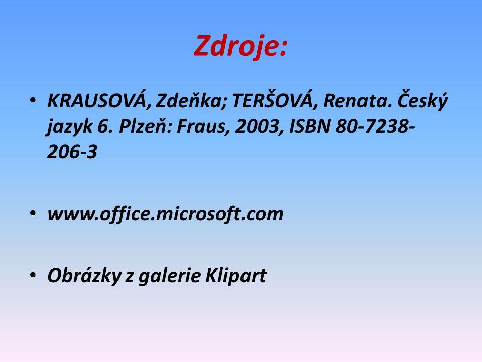 Zdroje: KRAUSOVÁ, Zdeňka; TERŠOVÁ, Renata. Český jazyk 6. Plzeň: Fraus, 2003, ISBN 80-7238- 206-3 www.office.microsoft.com Obrázky z galerie Klipart