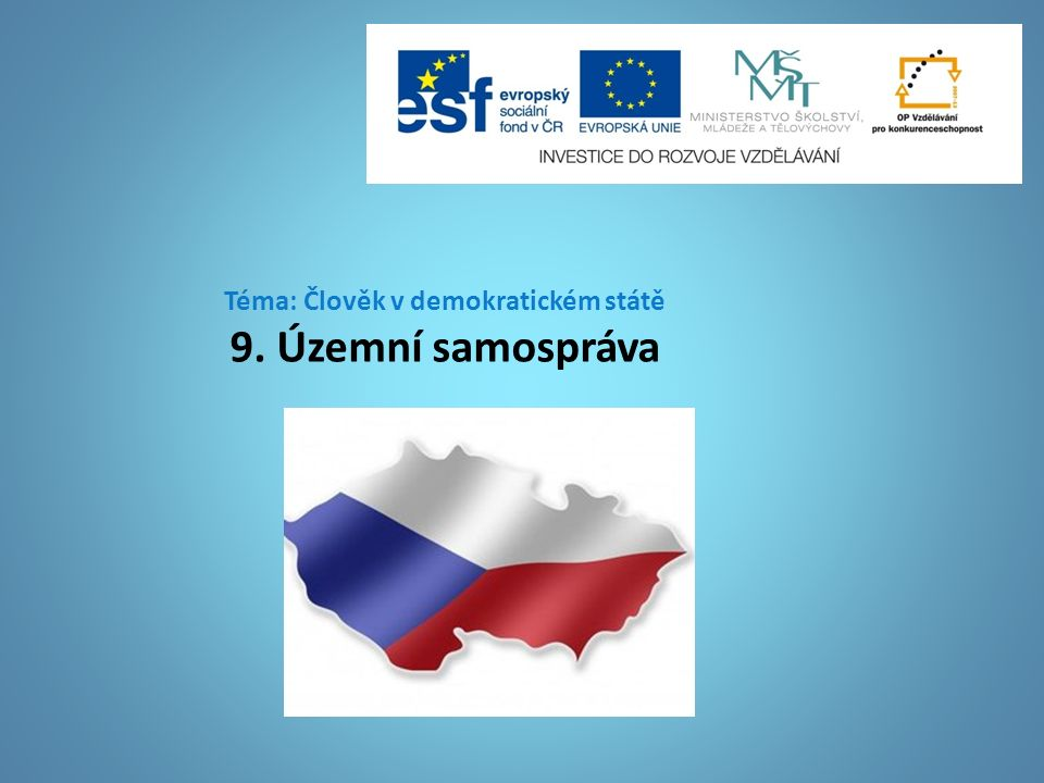 Samospráva Územní samospráva se člení na: Obce - základní územní samosprávní celky Kraje – vyšší územní samosprávné celky