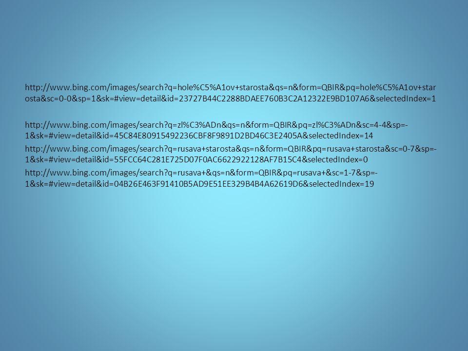 http://www.bing.com/images/search q=hole%C5%A1ov+starosta&qs=n&form=QBIR&pq=hole%C5%A1ov+star osta&sc=0-0&sp=1&sk=#view=detail&id=23727B44C2288BDAEE760B3C2A12322E9BD107A6&selectedIndex=1 http://www.bing.com/images/search q=zl%C3%ADn&qs=n&form=QBIR&pq=zl%C3%ADn&sc=4-4&sp=- 1&sk=#view=detail&id=45C84E80915492236CBF8F9891D2BD46C3E2405A&selectedIndex=14 http://www.bing.com/images/search q=rusava+starosta&qs=n&form=QBIR&pq=rusava+starosta&sc=0-7&sp=- 1&sk=#view=detail&id=55FCC64C281E725D07F0AC6622922128AF7B15C4&selectedIndex=0 http://www.bing.com/images/search q=rusava+&qs=n&form=QBIR&pq=rusava+&sc=1-7&sp=- 1&sk=#view=detail&id=04B26E463F91410B5AD9E51EE329B4B4A62619D6&selectedIndex=19