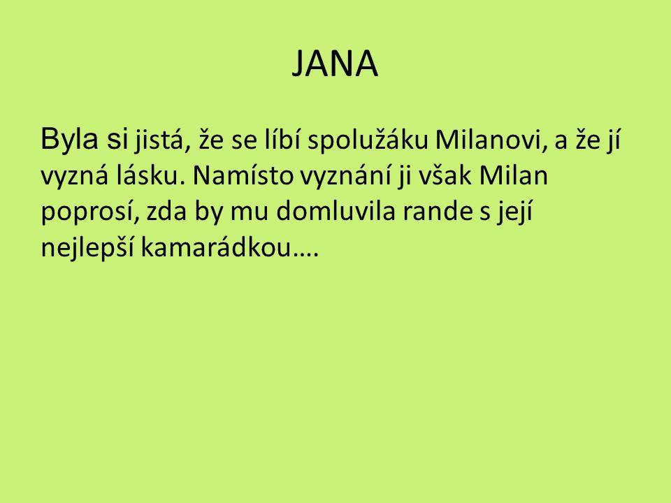 JANA Byla si jistá, že se líbí spolužáku Milanovi, a že jí vyzná lásku.