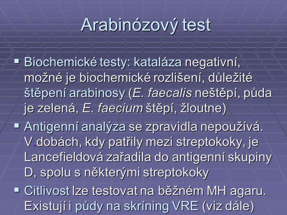 Arabinózový test  Biochemické testy: kataláza negativní, možné je biochemické rozlišení, důležité štěpení arabinosy (E. faecalis neštěpí, půda je zel