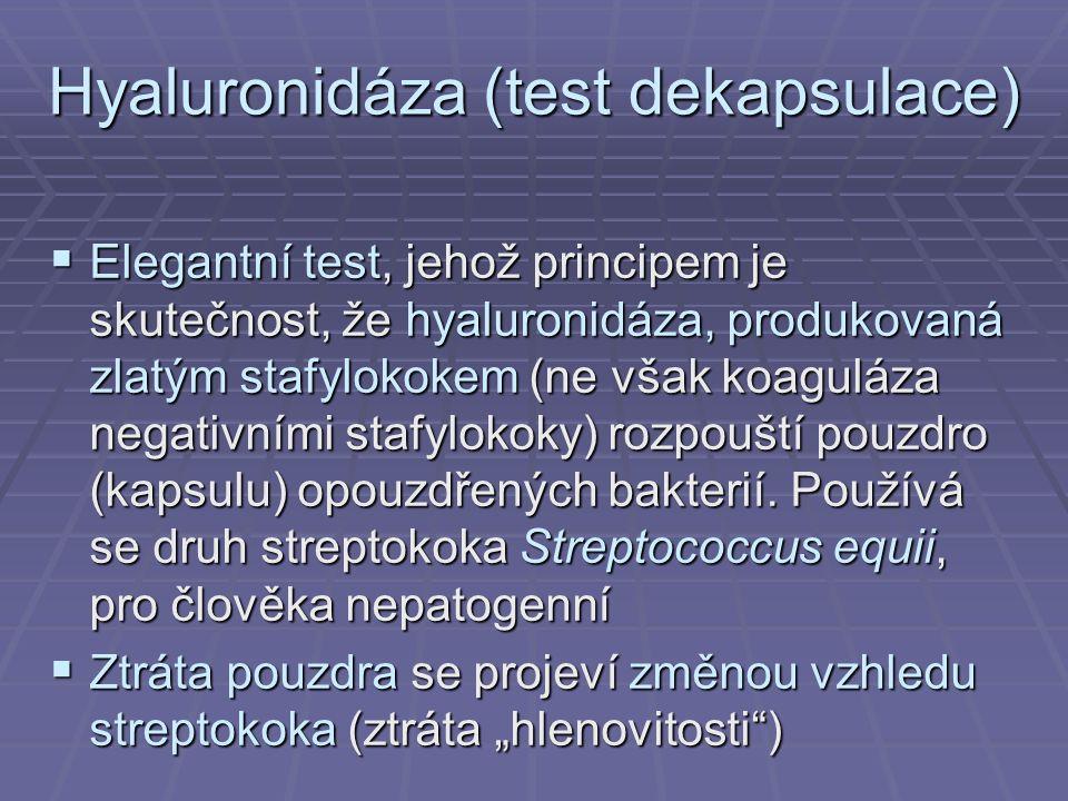 Hyaluronidáza (test dekapsulace)  Elegantní test, jehož principem je skutečnost, že hyaluronidáza, produkovaná zlatým stafylokokem (ne však koaguláza