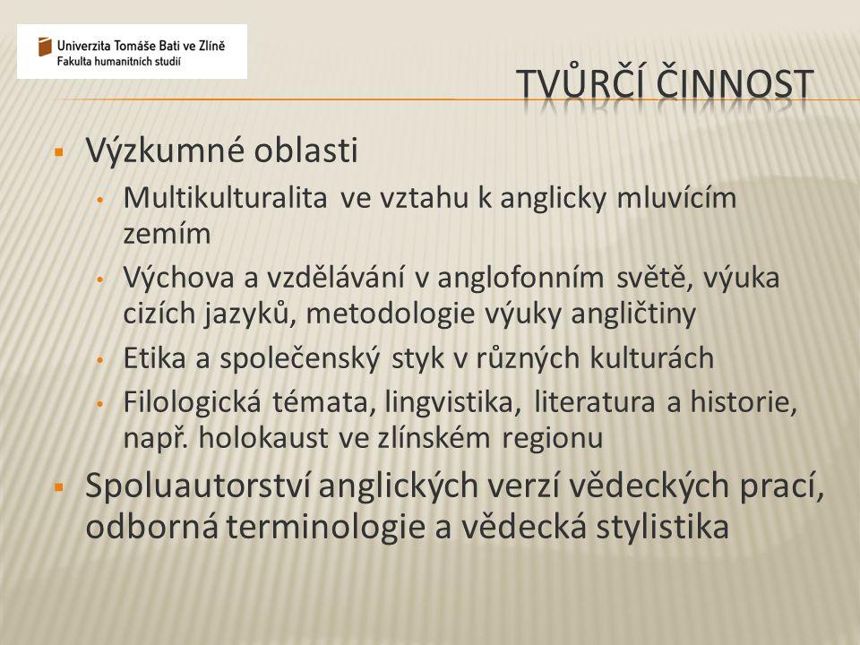  Výzkumné oblasti Multikulturalita ve vztahu k anglicky mluvícím zemím Výchova a vzdělávání v anglofonním světě, výuka cizích jazyků, metodologie výu