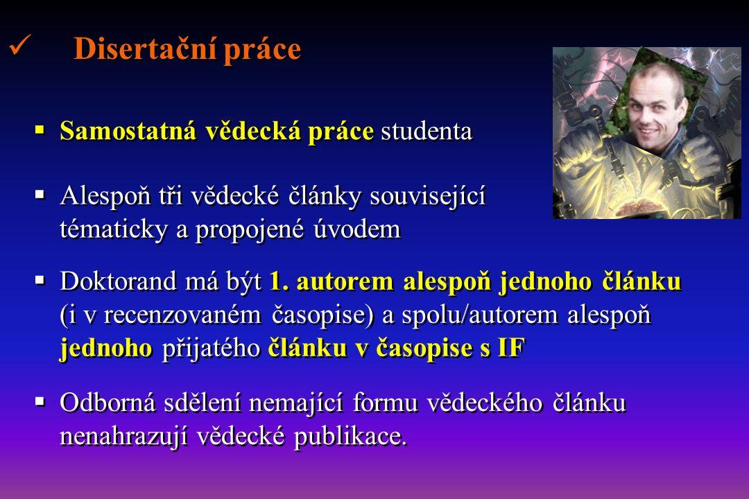 Disertační práce  Samostatná vědecká práce studenta  Alespoň tři vědecké články související tématicky a propojené úvodem  Doktorand má být 1. autor