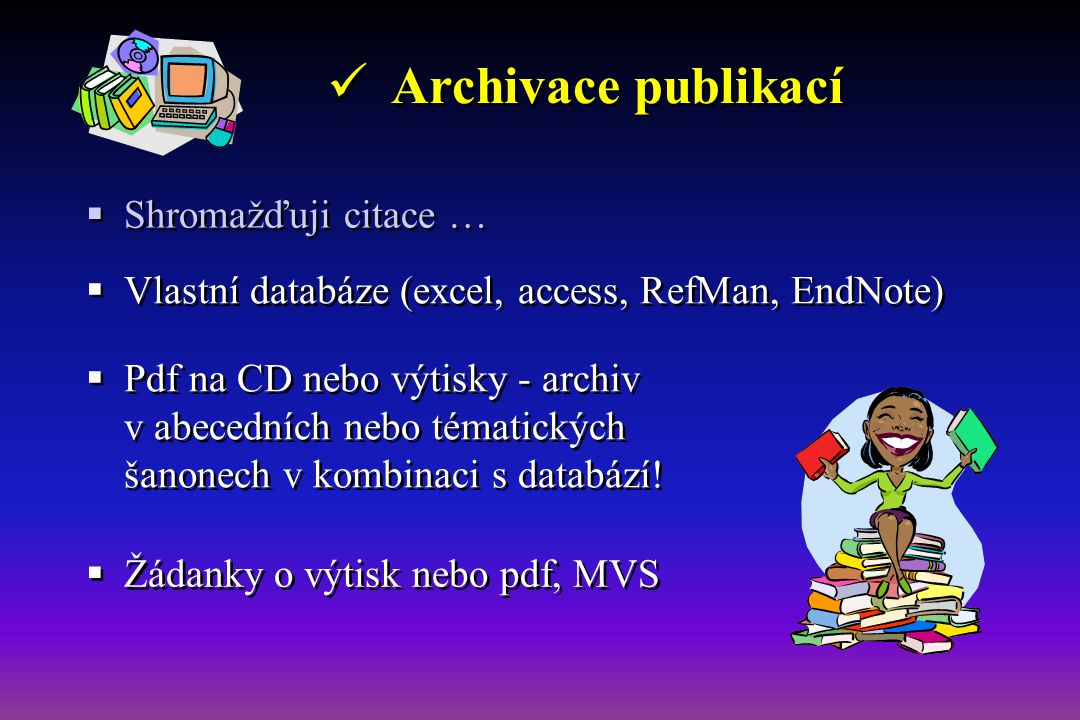Archivace publikací  Shromažďuji citace …  Pdf na CD nebo výtisky - archiv v abecedních nebo tématických šanonech v kombinaci s databází.