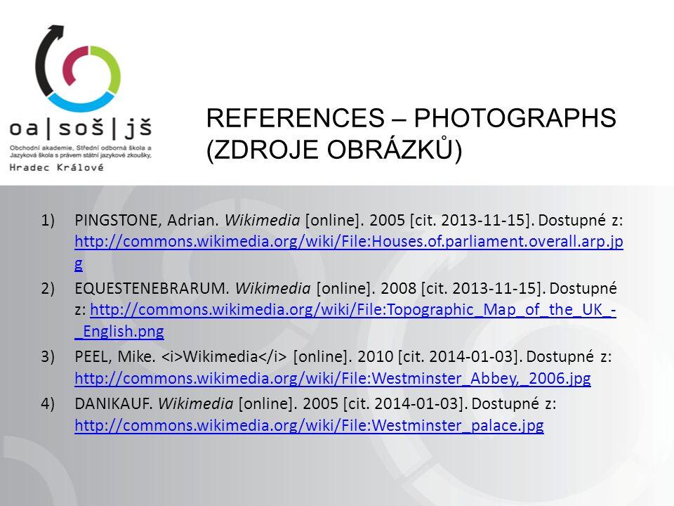 REFERENCES – PHOTOGRAPHS (ZDROJE OBRÁZKŮ) 1)PINGSTONE, Adrian.