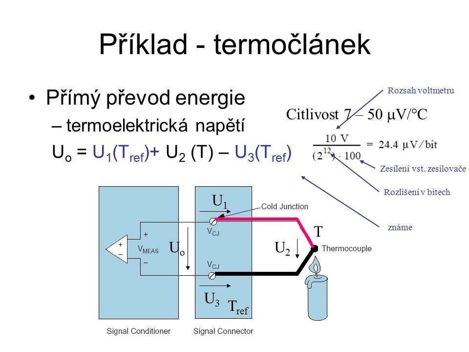 Příklad - termočlánek Přímý převod energie –termoelektrická napětí U o = U 1 (T ref )+ U 2 (T) – U 3 (T ref ) T ref T U1U1 U3U3 U2U2 UoUo Citlivost 7 – 50  V/°C Rozsah voltmetru Zesílení vst.