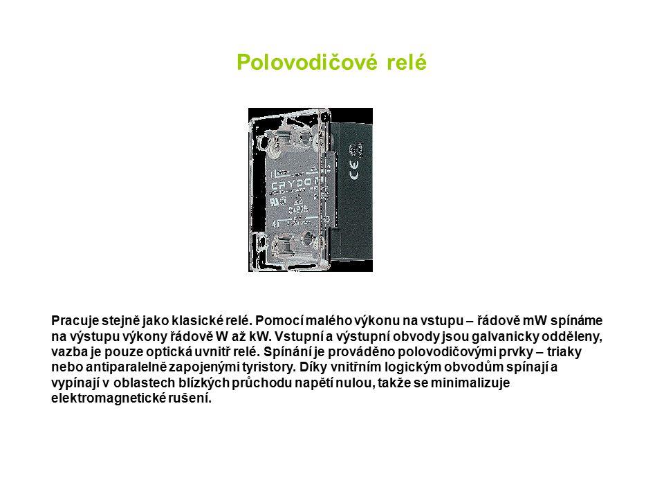 Polovodičové relé Pracuje stejně jako klasické relé. Pomocí malého výkonu na vstupu – řádově mW spínáme na výstupu výkony řádově W až kW. Vstupní a vý