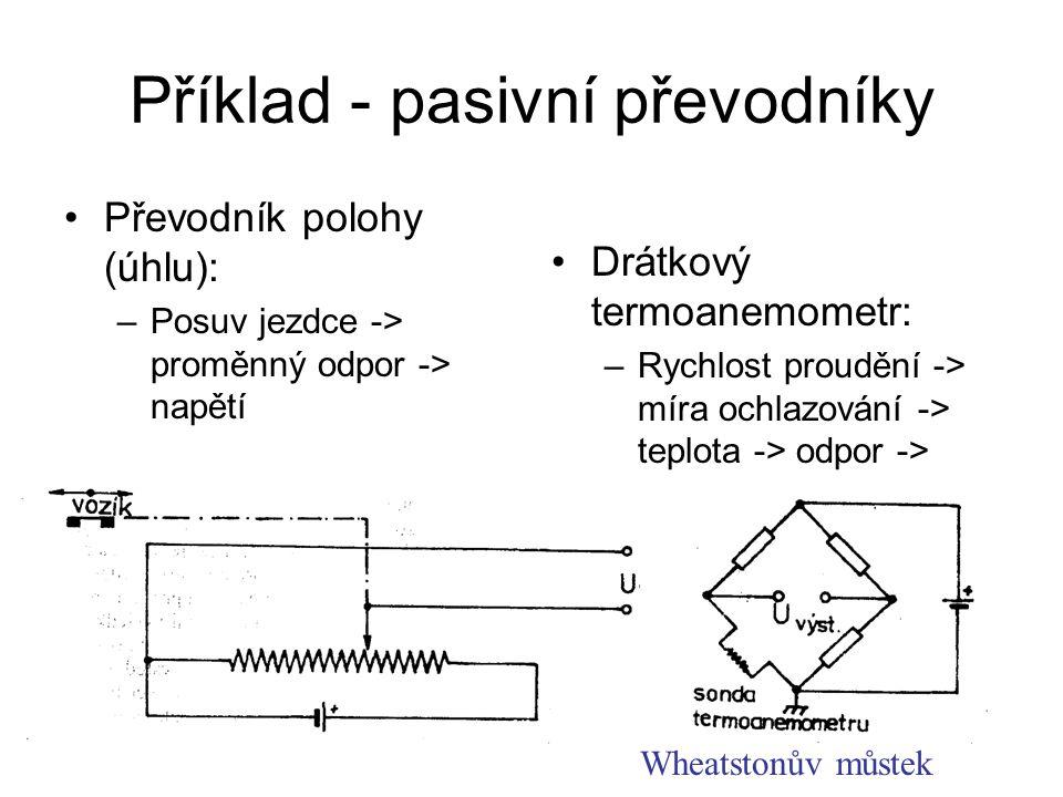 Příklad - pasivní převodníky Převodník polohy (úhlu): –Posuv jezdce -> proměnný odpor -> napětí Drátkový termoanemometr: –Rychlost proudění -> míra oc