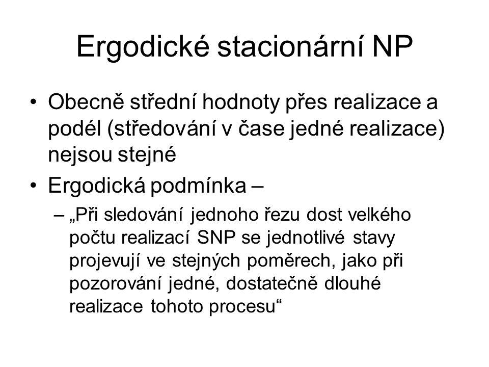 """Ergodické stacionární NP Obecně střední hodnoty přes realizace a podél (středování v čase jedné realizace) nejsou stejné Ergodická podmínka – –""""Při sledování jednoho řezu dost velkého počtu realizací SNP se jednotlivé stavy projevují ve stejných poměrech, jako při pozorování jedné, dostatečně dlouhé realizace tohoto procesu"""